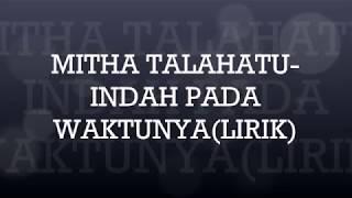 MITHA TALAHATU-INDAH PADA WAKTUNYA(LIRIK)
