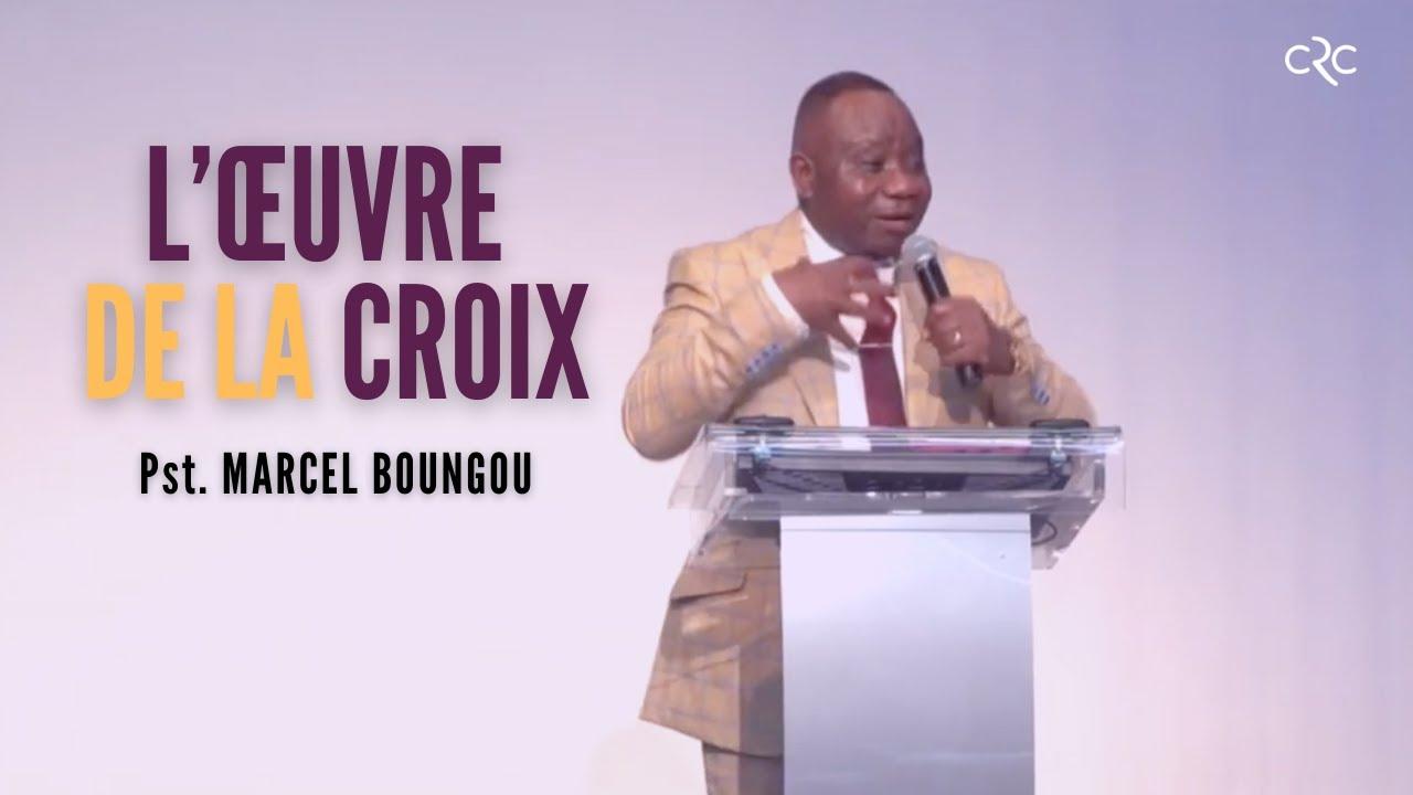 L'œuvre de la croix | Pst. Marcel Boungou [18 avril 2021]
