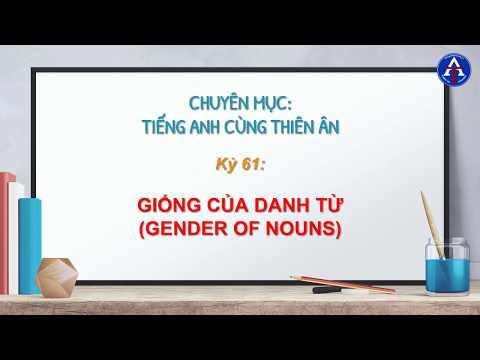 [TIẾNG ANH CÙNG THIÊN ÂN] - Kỳ 61 : Genders of Nouns (Giống của Danh Từ)