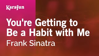 Karaoke You're Getting to Be a Habit with Me - Frank Sinatra *