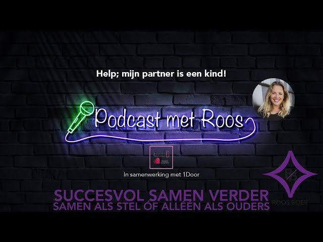Podcast Roos met 1DOOR Help; mijn partner is een kind!