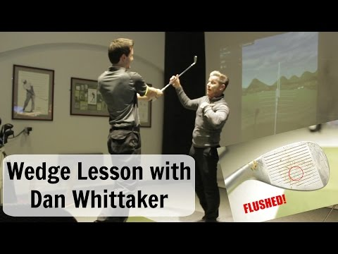 Wedge lesson with Dan Whittaker - Flushing Wedges from the top!!