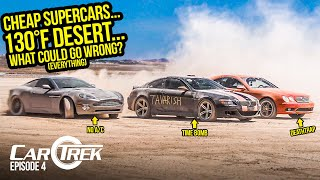 Testing Our Cheap Supercars In A 130 Degree Desert Was The DUMBEST IDEA EVER - CarTrek S2 Episode 4