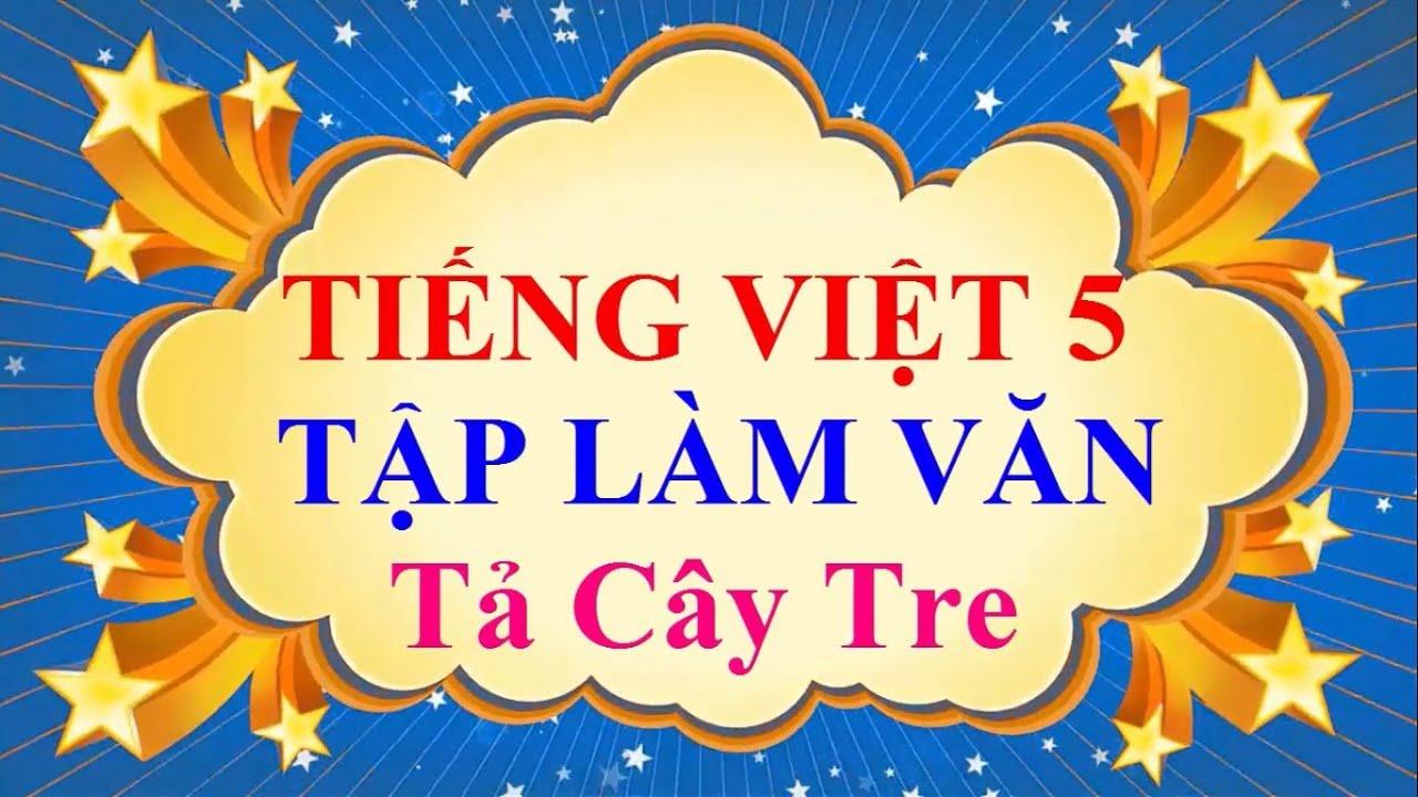 Tiếng Việt 5 Tập làm văn Tả cây tre