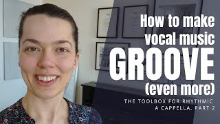 How to make vocal music GROOVE EVEN MORE | The toolbox for rhythmic a cappella, part 2