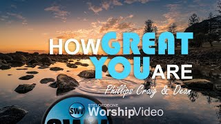 How Great You Are - Phillips Craig & Dean (With Lyrics)