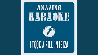 I Took a Pill in Ibiza (Remix Edit) (Karaoke Version) (Originally Performed By Mike Posner)