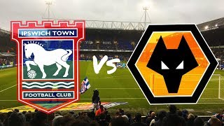 Ipswich Town vs Wolves 27th January 2018 (MATCH DAY VLOG)