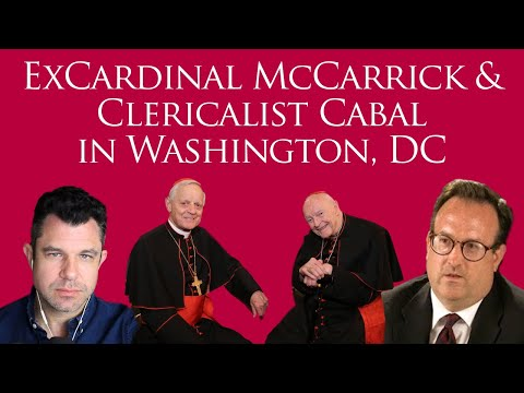 ExCardinal McCarrick and Clericalist Cabal in Washington DC with George Neumayr