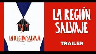 La Region Salvaje (Trailer) -  Release: 17/05/2017