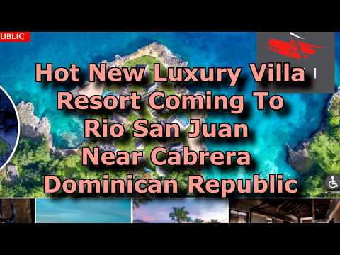 Latest Luxury Villa Resort Open In November - More Good News For Cabrera Area