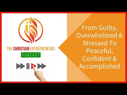 TCE11: From Guilty, Overwhelmed & Stressed to Peaceful, Confident & Accomplished