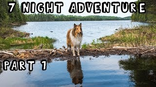 7 Night Wilderness Adventure With My Dog (Part 1 of 3)