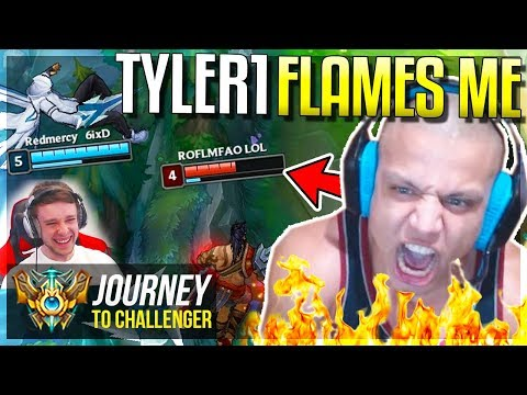 TYLER1 FLAMES ME WTF??????? - Journey To Challenger  League of Legends