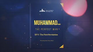"""Muhammad (saw) the Perfect Man"" - EP 5 - ""Ikra...Convey thou in the name of thy Lord"""