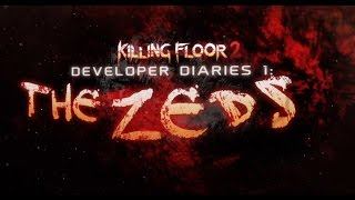 Killing Floor 2 - Development Diaries 1 - The Zeds
