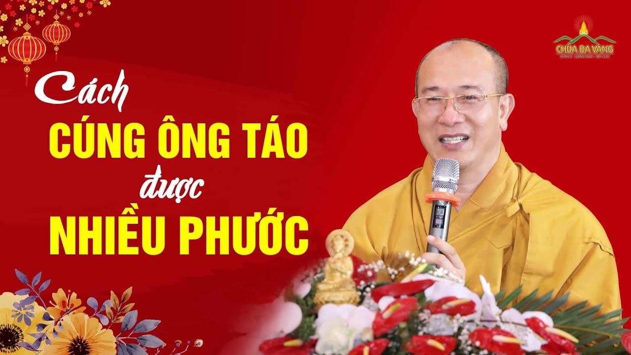 Cách cúng ông Công, ông Táo đơn giản mà vẫn được phước   Thầy Thích Trúc Thái Minh