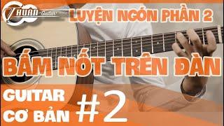 Bài 2 LUYỆN NGÓN CƠ BẢN Phần 2 | Giáo trình guitar đệm hát cơ bản | Thuận Guitar