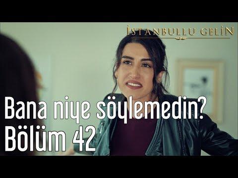 İstanbullu Gelin 42. Bölüm - Bana Niye Söylemedin?