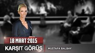 Karşıt Görüş / 18 Mart 2015 Perşembe (Oktay Vural)