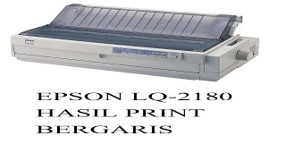 EPSON LQ 2180 HASIL BERGARIS (GANTI PRINT HEAD)