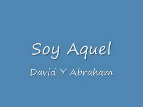Soy Aquel-David Y Abraham