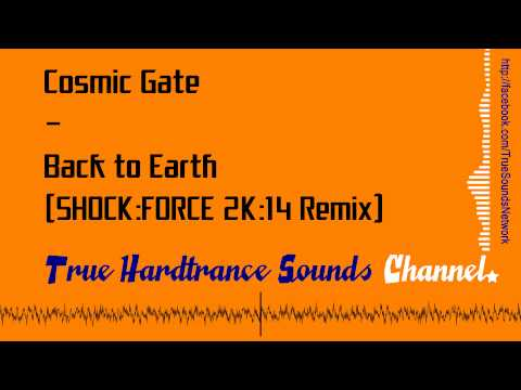 Cosmic Gate - Back To Earth (SHOCK:FORCE 2K:14 Remix)