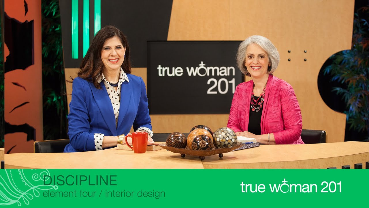 True Woman 201 Interior Design With Nancy Leigh DeMoss And Mary A Kassian Week 4 Discipline