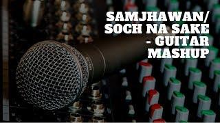 Main Tenu Samjhanwa Ki / Soch Na Sake / Guitar Mashup (Audio) / Guitarena Music