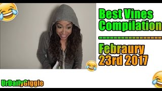 Best Vines Compilation | February 23rd 2017