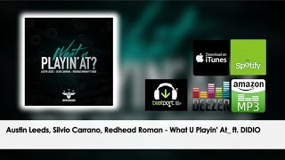 Austin Leeds, Silvio Carrano, Redhead Roman ft. Didio - What U Playin