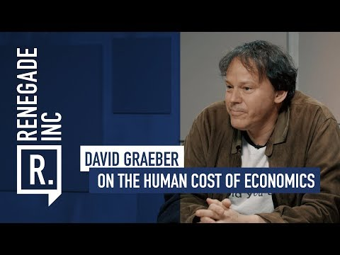 DAVID GRAEBER on the Human Cost of Economics