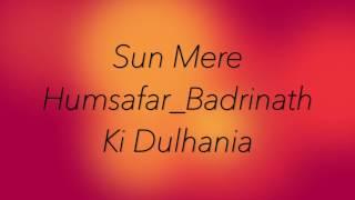 Sun Mere Humsafar Badrinath Ki Dulhania Karaoke Cover Veer