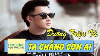 Ta Chẳng Còn Ai - Dương Triệu Vũ [Official MV]