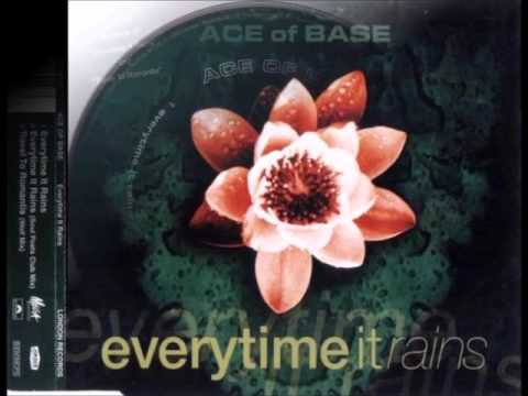 Ace Of Base – Everytime It Rains.