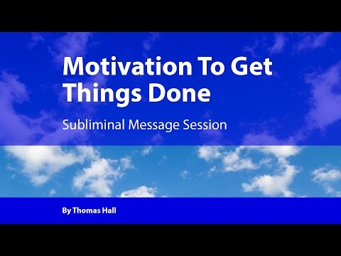 Motivation To Get Things Done – Subliminal Message Session – By Thomas Hall
