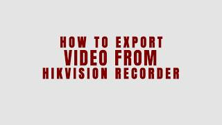 How To Export Video From Hikvision Recorder