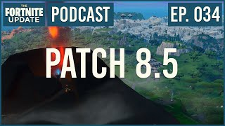 Ep. 034 - Patch 8.5 - The Fortnite Update - Fortnite Battle Royale Podcast