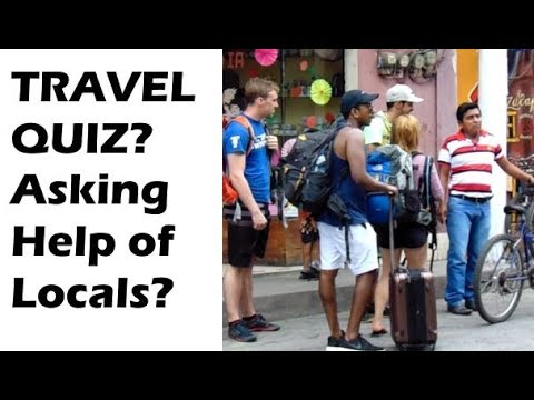 Travel Quiz, Why We Do Not Ask Locals for Directions?