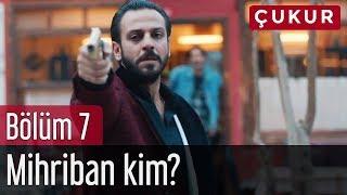 Çukur 7. Bölüm - Mihriban Kim?