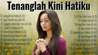 TENANGLAH KINI HATIKU | Lagu Pujian Yang Memberi Ketenangan | 20 Lagu Kidung Jemaat Terbaik