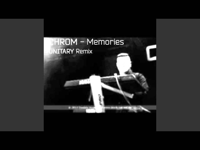 CHROM - Memories (UNITARY Remix)