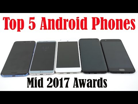 Top 5 Android Phones July 2017-Mid-Year SmartPhone Awards