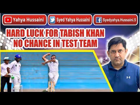 Syed Yahya Hussaini: Totally unfair with Tabish Khan.  Tabish deserves a TEST CAP.  Yahya Hussaini  