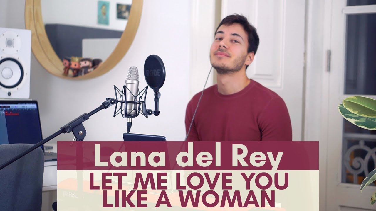 Let Me Love You Like A Woman Lana Del Rey Cover Youtube