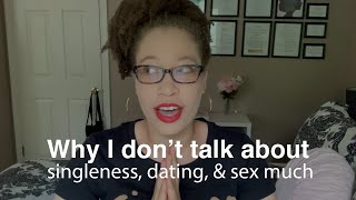Why I don't talk about singleness, dating, & sex much