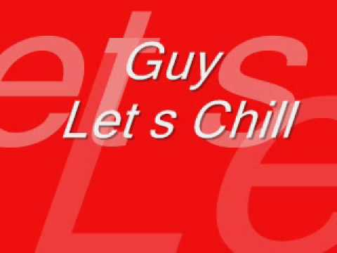Guy - Lets Chill