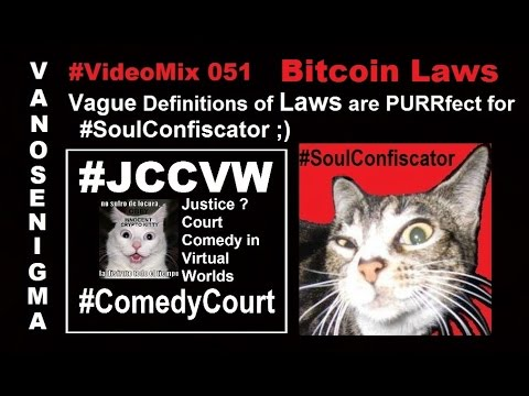 VideoMix 051 Bitcoin Law Legalese Comedy Court JCCVW Justice Ethics SoulConfiscator CryptoCurrency