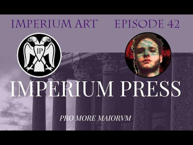 Imperium Art Episode 42 - Imperium Press