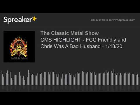 CMS HIGHLIGHT - FCC Friendly and Chris Was A Bad Husband - 1/18/20